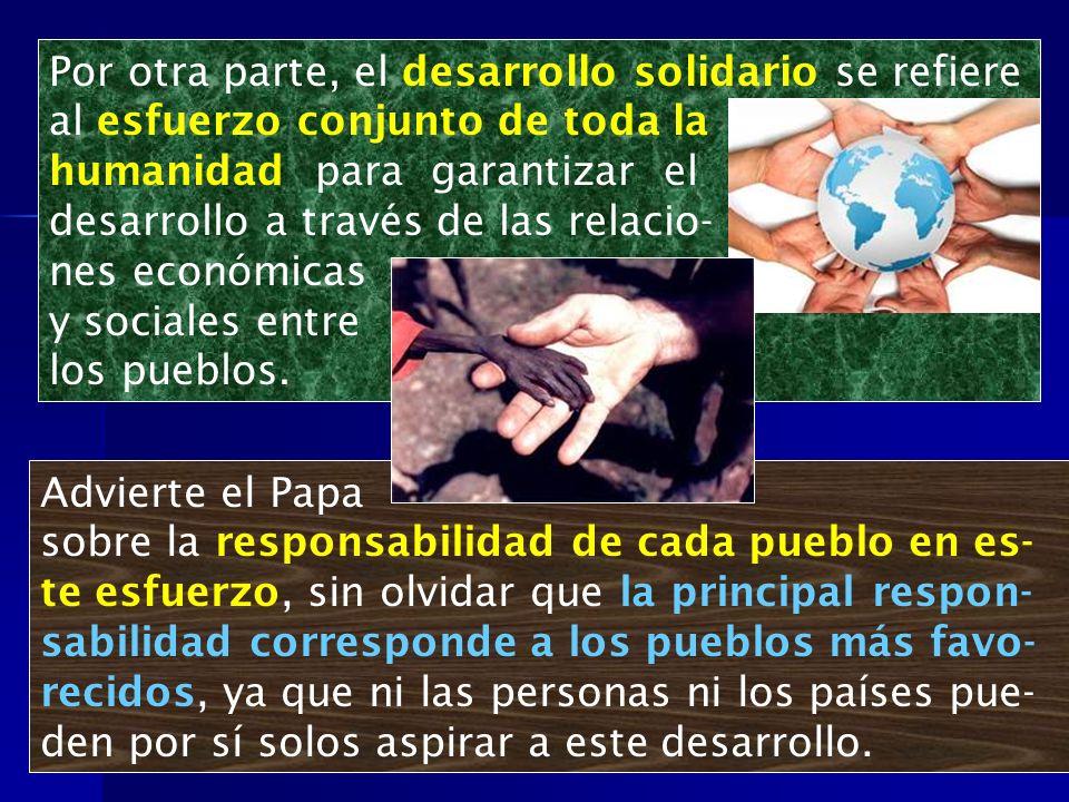 Advierte el Papa sobre la responsabilidad de cada pueblo en es- te esfuerzo, sin olvidar que la principal respon- sabilidad corresponde a los pueblos