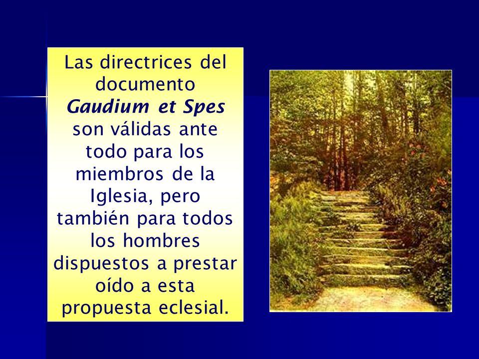 Las directrices del documento Gaudium et Spes son válidas ante todo para los miembros de la Iglesia, pero también para todos los hombres dispuestos a