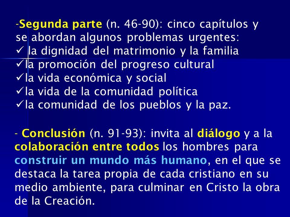 -Segunda parte (n. 46-90): cinco capítulos y se abordan algunos problemas urgentes: la dignidad del matrimonio y la familia la promoción del progreso
