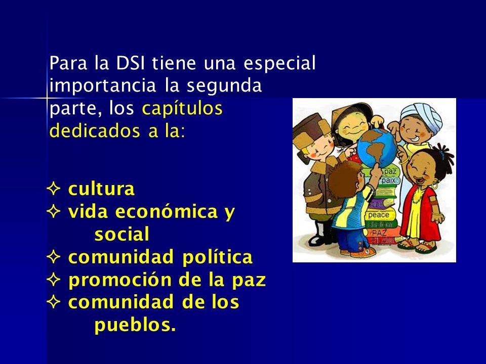 Para la DSI tiene una especial importancia la segunda parte, los capítulos dedicados a la: cultura vida económica y social comunidad política promoció