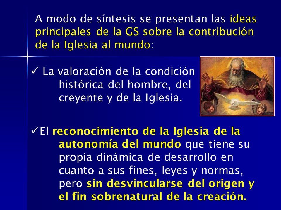 A modo de síntesis se presentan las ideas principales de la GS sobre la contribución de la Iglesia al mundo: La valoración de la condición histórica d