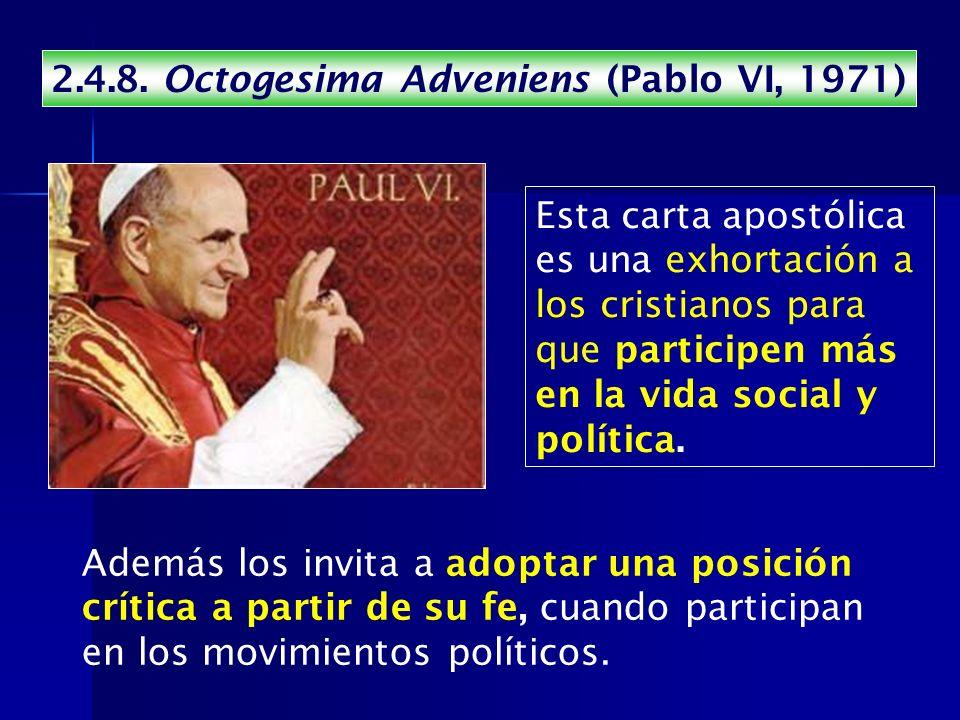 2.4.8. Octogesima Adveniens (Pablo VI, 1971) Esta carta apostólica es una exhortación a los cristianos para que participen más en la vida social y pol