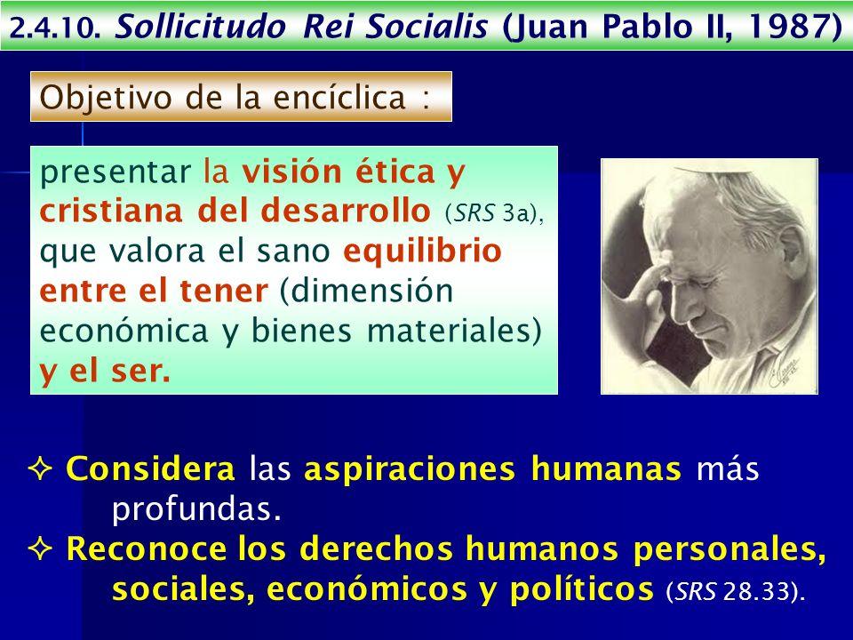 2.4.10. Sollicitudo Rei Socialis (Juan Pablo II, 1987) presentar la visión ética y cristiana del desarrollo (SRS 3a), que valora el sano equilibrio en