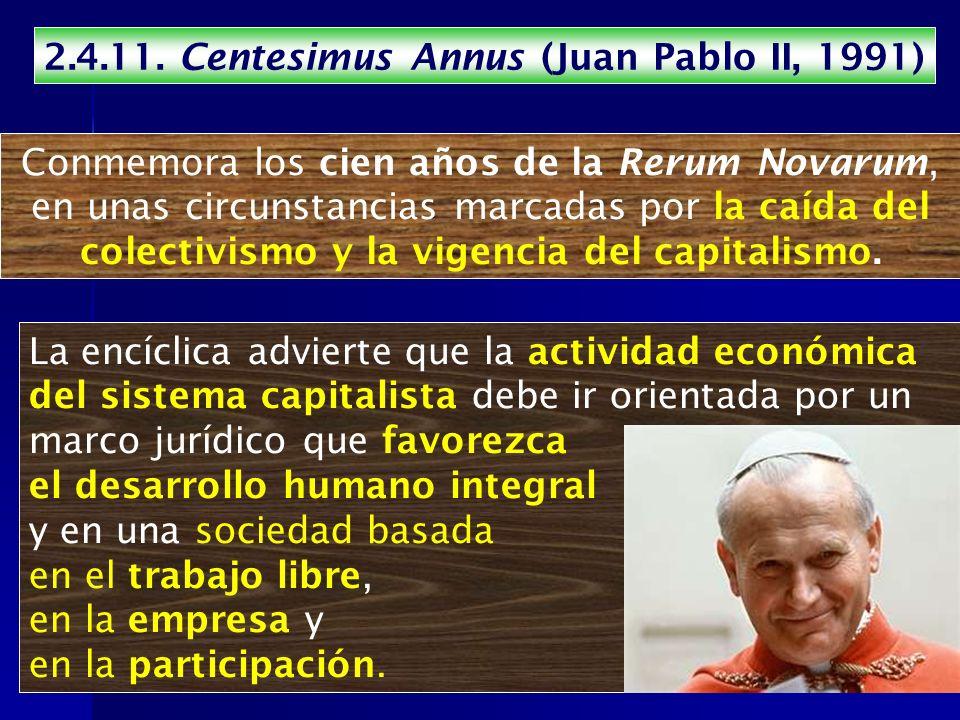 2.4.11. Centesimus Annus (Juan Pablo II, 1991) Conmemora los cien años de la Rerum Novarum, en unas circunstancias marcadas por la caída del colectivi