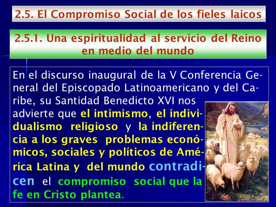 2.5. El Compromiso Social de los fieles laicos 2.5.1. Una espiritualidad al servicio del Reino en medio del mundo En el discurso inaugural de la V Con