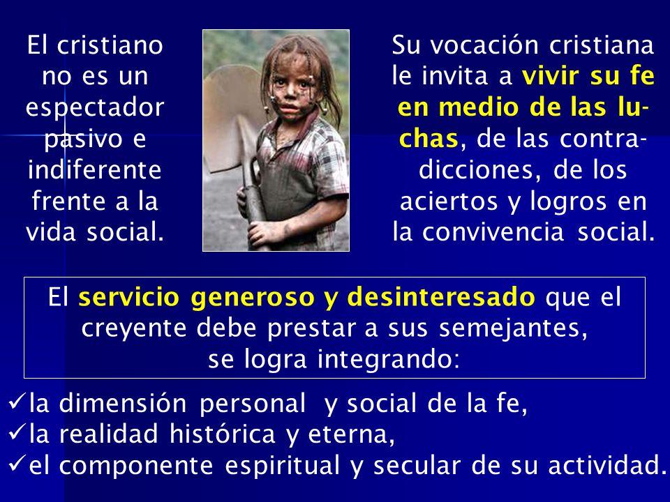 El cristiano no es un espectador pasivo e indiferente frente a la vida social. El servicio generoso y desinteresado que el creyente debe prestar a sus