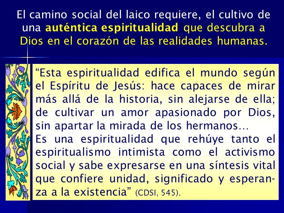 El camino social del laico requiere, el cultivo de una auténtica espiritualidad que descubra a Dios en el corazón de las realidades humanas. Esta espi