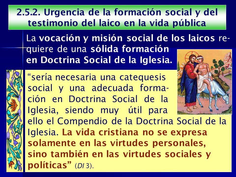 2.5.2. Urgencia de la formación social y del testimonio del laico en la vida pública La vocación y misión social de los laicos re- quiere de una sólid