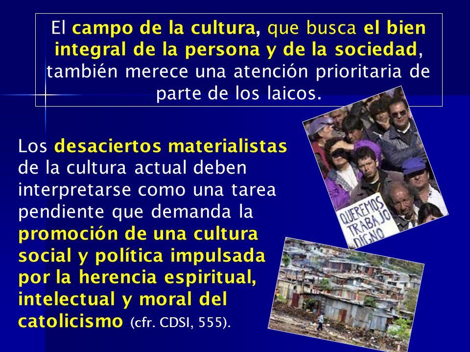 Los desaciertos materialistas de la cultura actual deben interpretarse como una tarea pendiente que demanda la promoción de una cultura social y polít