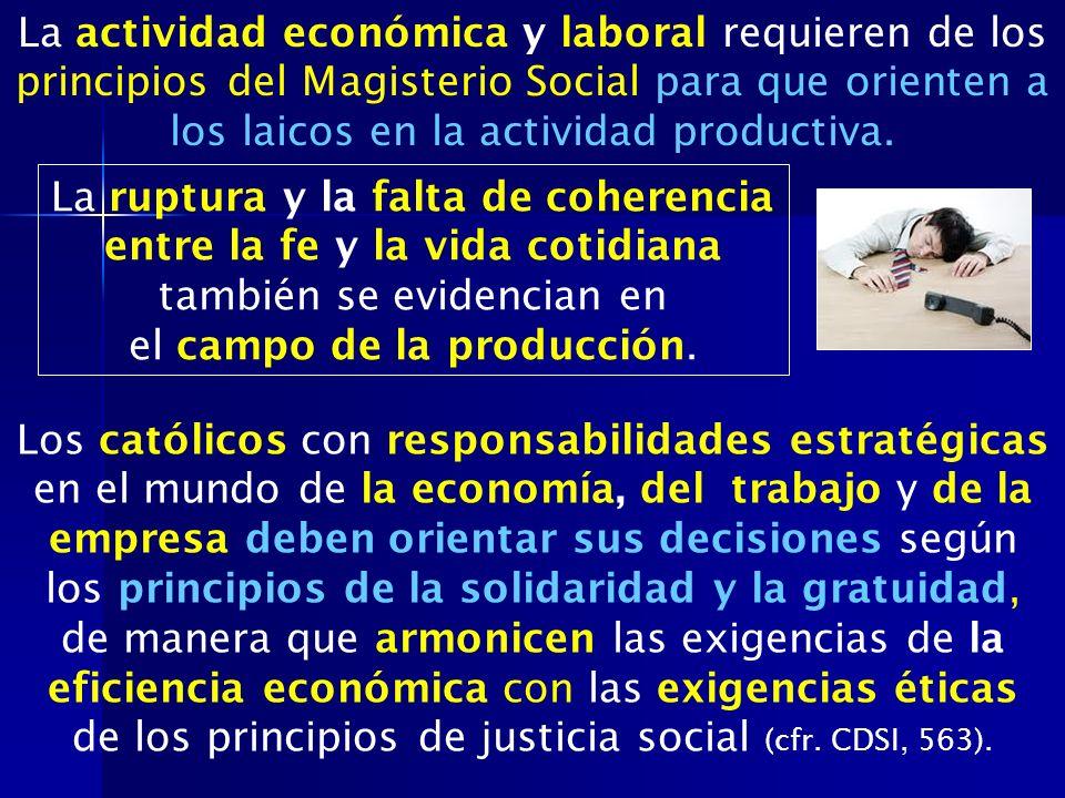 La actividad económica y laboral requieren de los principios del Magisterio Social para que orienten a los laicos en la actividad productiva. La ruptu