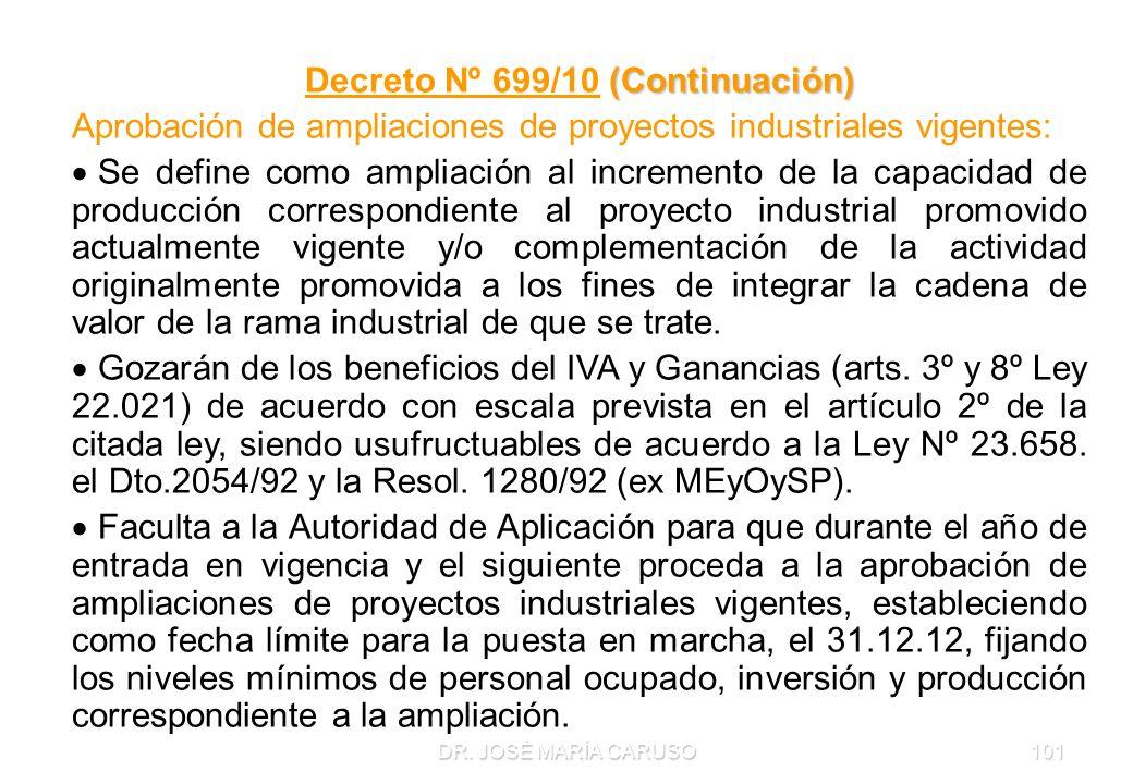 DR. JOSÉ MARÍA CARUSO101 (Continuación) Decreto Nº 699/10 (Continuación) Aprobación de ampliaciones de proyectos industriales vigentes: Se define como