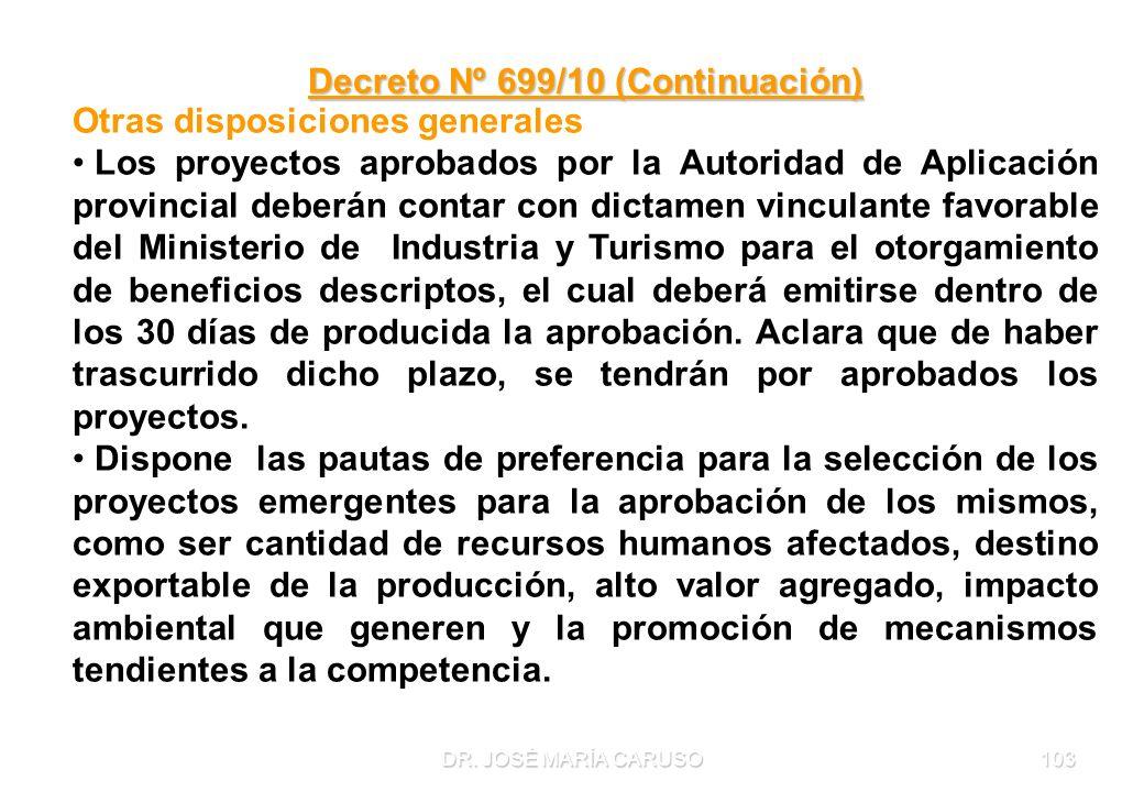 DR. JOSÉ MARÍA CARUSO103 Decreto Nº 699/10 (Continuación) Otras disposiciones generales Los proyectos aprobados por la Autoridad de Aplicación provinc