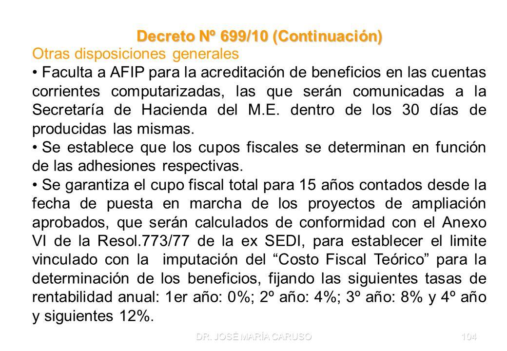 DR. JOSÉ MARÍA CARUSO104 Decreto Nº 699/10 (Continuación) Otras disposiciones generales Faculta a AFIP para la acreditación de beneficios en las cuent
