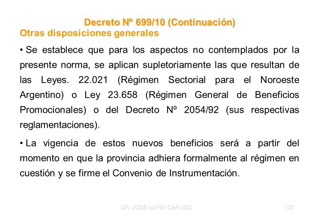 DR. JOSÉ MARÍA CARUSO105 Decreto Nº 699/10 (Continuación) Otras disposiciones generales Se establece que para los aspectos no contemplados por la pres