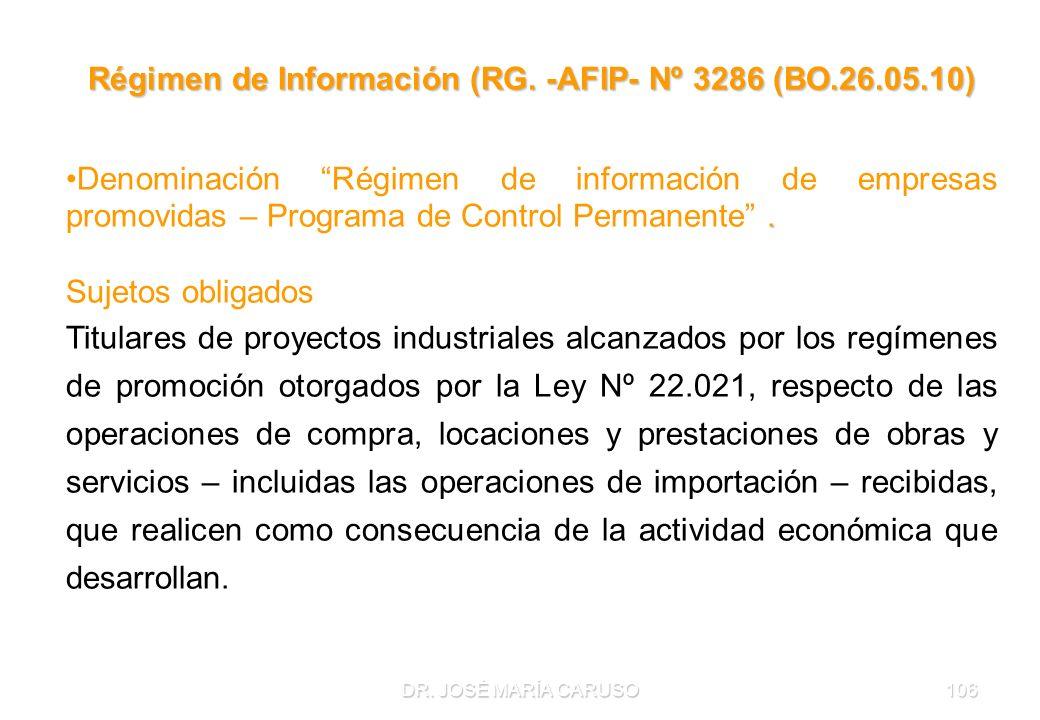 DR. JOSÉ MARÍA CARUSO106 Régimen de Información (RG. -AFIP- Nº 3286 (BO.26.05.10).Denominación Régimen de información de empresas promovidas – Program