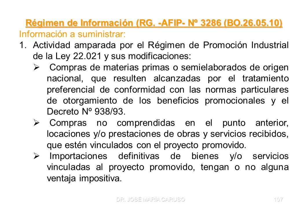 DR. JOSÉ MARÍA CARUSO107 Régimen de Información (RG. -AFIP- Nº 3286 (BO.26.05.10) Información a suministrar: 1.Actividad amparada por el Régimen de Pr