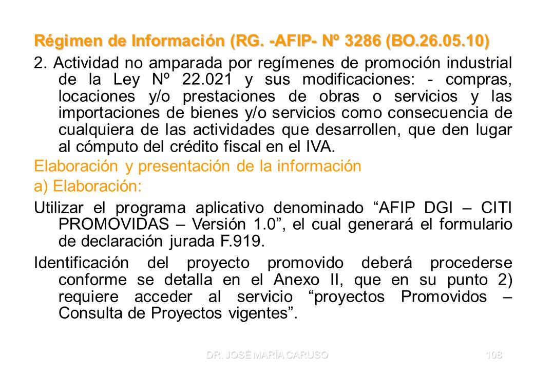 DR. JOSÉ MARÍA CARUSO108 Régimen de Información (RG. -AFIP- Nº 3286 (BO.26.05.10) 2. Actividad no amparada por regímenes de promoción industrial de la