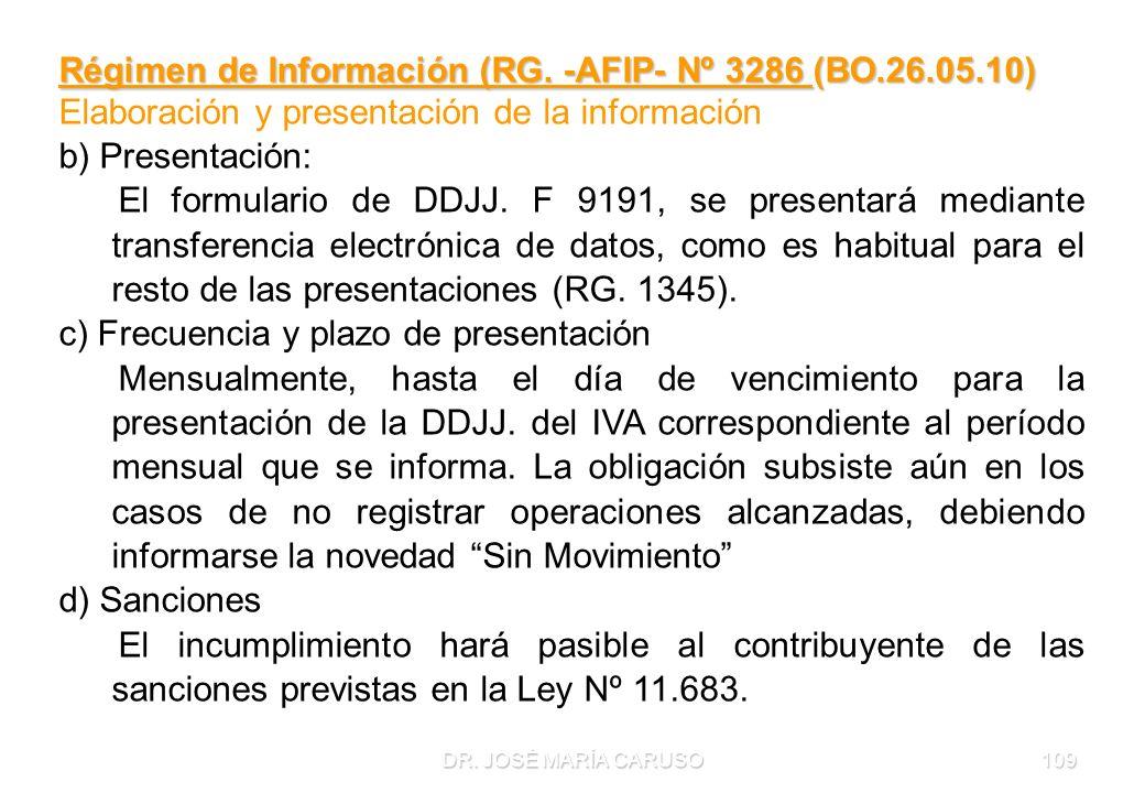 DR. JOSÉ MARÍA CARUSO109 Régimen de Información (RG. -AFIP- Nº 3286 (BO.26.05.10) Elaboración y presentación de la información b) Presentación: El for