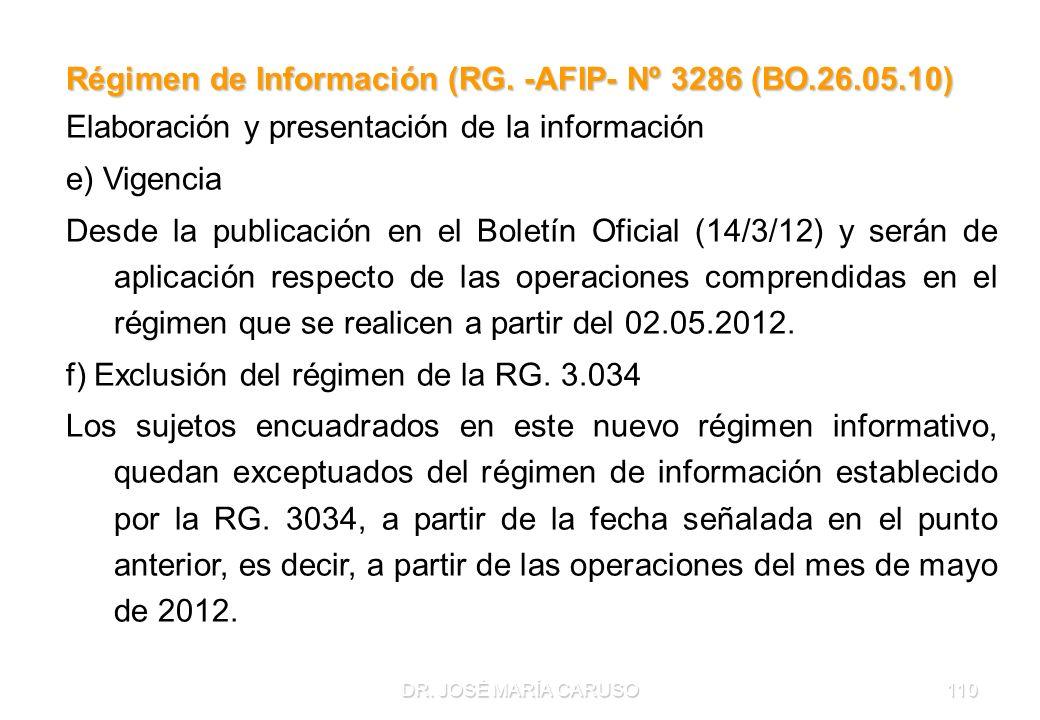 DR. JOSÉ MARÍA CARUSO110 Régimen de Información (RG. -AFIP- Nº 3286 (BO.26.05.10) Elaboración y presentación de la información e) Vigencia Desde la pu