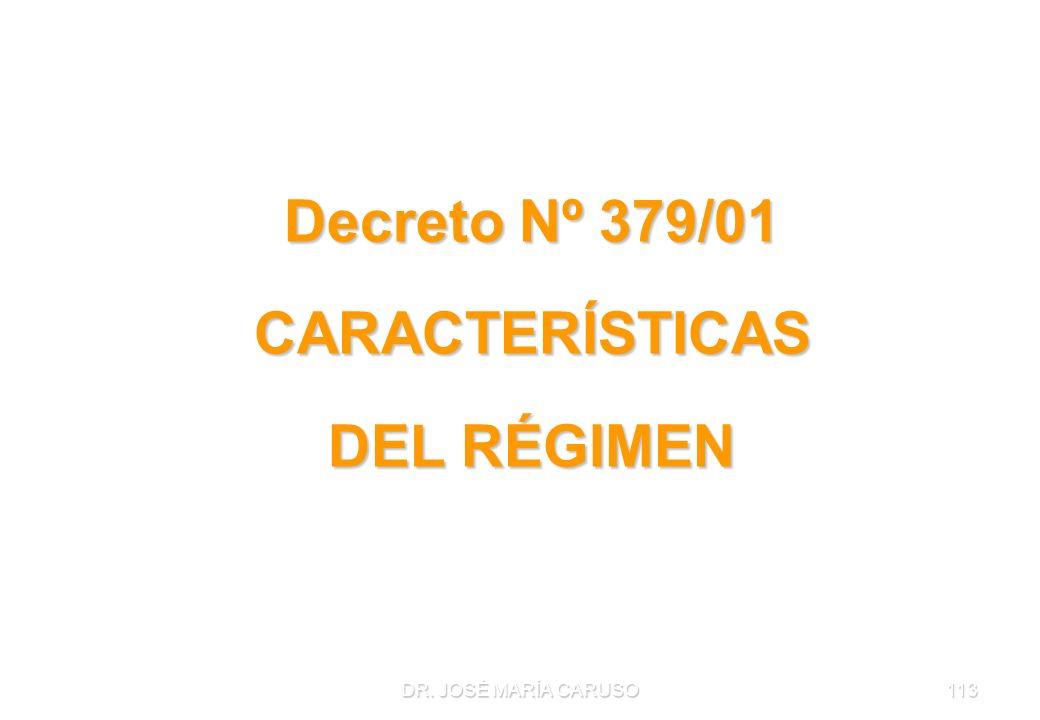 DR. JOSÉ MARÍA CARUSO113 Decreto Nº 379/01 CARACTERÍSTICAS DEL RÉGIMEN