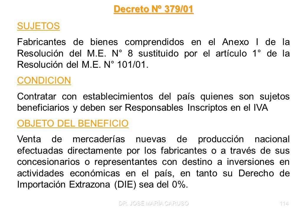 DR. JOSÉ MARÍA CARUSO114 Decreto Nº 379/01 SUJETOS Fabricantes de bienes comprendidos en el Anexo I de la Resolución del M.E. N° 8 sustituido por el a