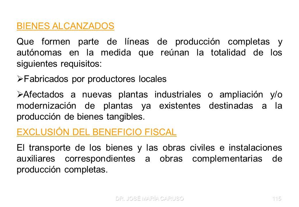 DR. JOSÉ MARÍA CARUSO115 BIENES ALCANZADOS Que formen parte de líneas de producción completas y autónomas en la medida que reúnan la totalidad de los