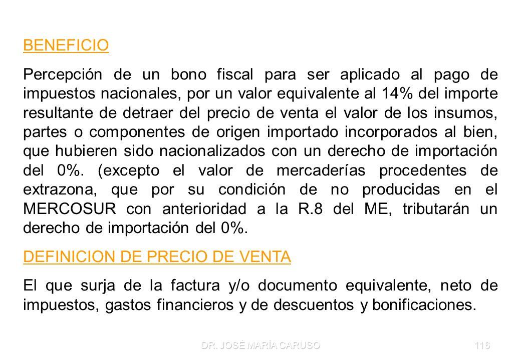 DR. JOSÉ MARÍA CARUSO116 BENEFICIO Percepción de un bono fiscal para ser aplicado al pago de impuestos nacionales, por un valor equivalente al 14% del