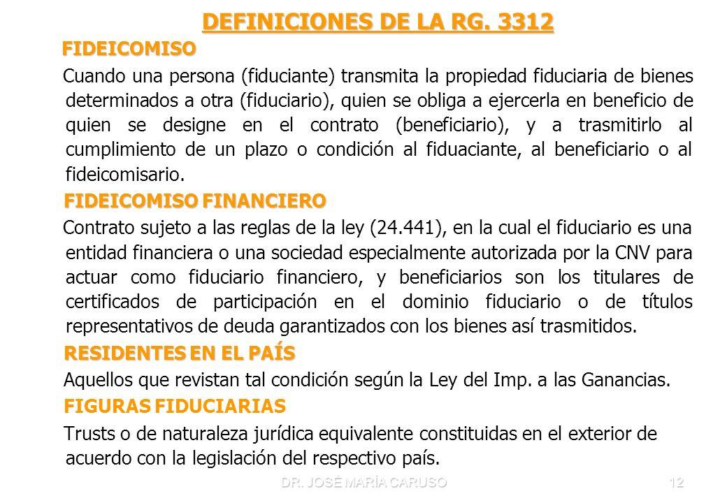 DR. JOSÉ MARÍA CARUSO12 DEFINICIONES DE LA RG. 3312 DEFINICIONES DE LA RG. 3312 FIDEICOMISO FIDEICOMISO Cuando una persona (fiduciante) transmita la p