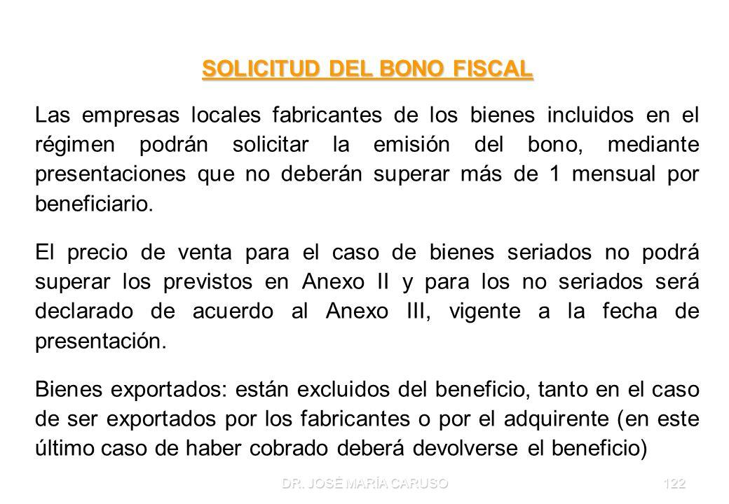 DR. JOSÉ MARÍA CARUSO122 SOLICITUD DEL BONO FISCAL Las empresas locales fabricantes de los bienes incluidos en el régimen podrán solicitar la emisión