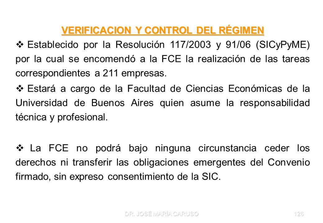 DR. JOSÉ MARÍA CARUSO126 VERIFICACION Y CONTROL DEL RÉGIMEN Establecido por la Resolución 117/2003 y 91/06 (SICyPyME) por la cual se encomendó a la FC