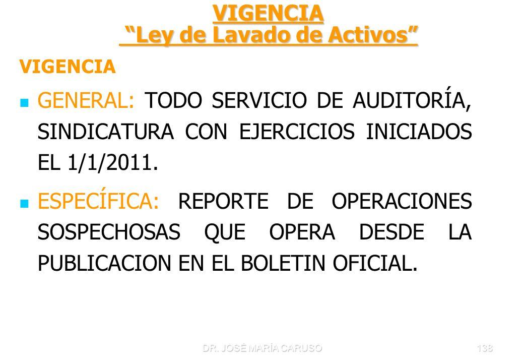 DR. JOSÉ MARÍA CARUSO138 VIGENCIA Ley de Lavado de Activos VIGENCIA GENERAL: TODO SERVICIO DE AUDITORÍA, SINDICATURA CON EJERCICIOS INICIADOS EL 1/1/2