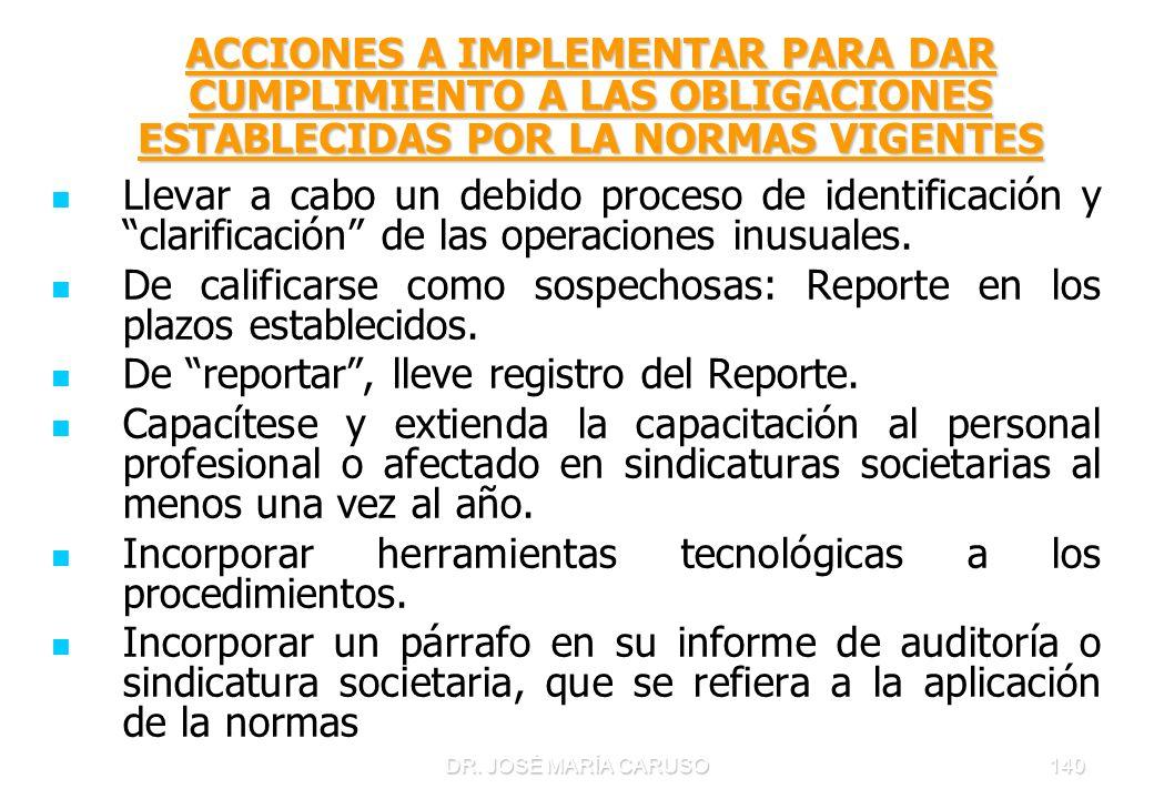 DR. JOSÉ MARÍA CARUSO140 ACCIONES A IMPLEMENTAR PARA DAR CUMPLIMIENTO A LAS OBLIGACIONES ESTABLECIDAS POR LA NORMAS VIGENTES Llevar a cabo un debido p