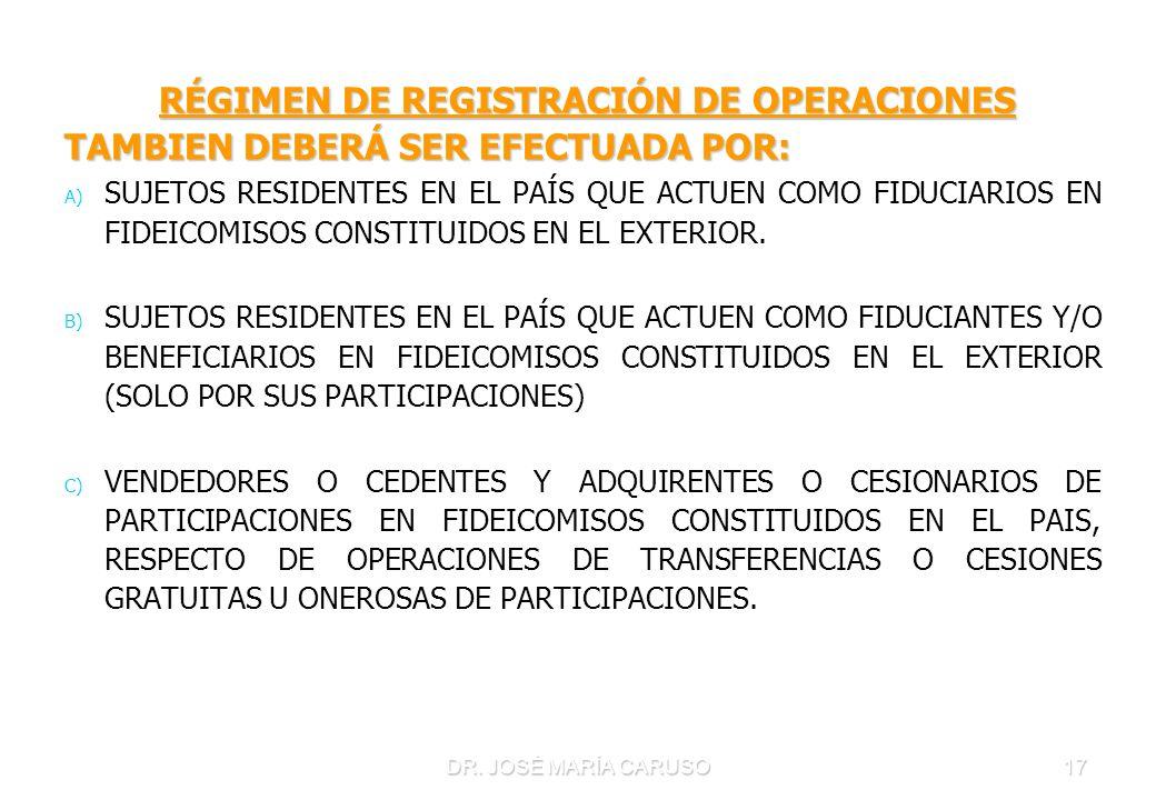 DR. JOSÉ MARÍA CARUSO17 RÉGIMEN DE REGISTRACIÓN DE OPERACIONES RÉGIMEN DE REGISTRACIÓN DE OPERACIONES TAMBIEN DEBERÁ SER EFECTUADA POR: A) A) SUJETOS