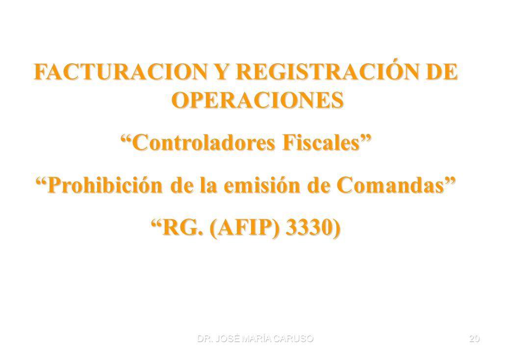 DR. JOSÉ MARÍA CARUSO20 FACTURACION Y REGISTRACIÓN DE OPERACIONES Controladores Fiscales Prohibición de la emisión de Comandas RG. (AFIP) 3330)