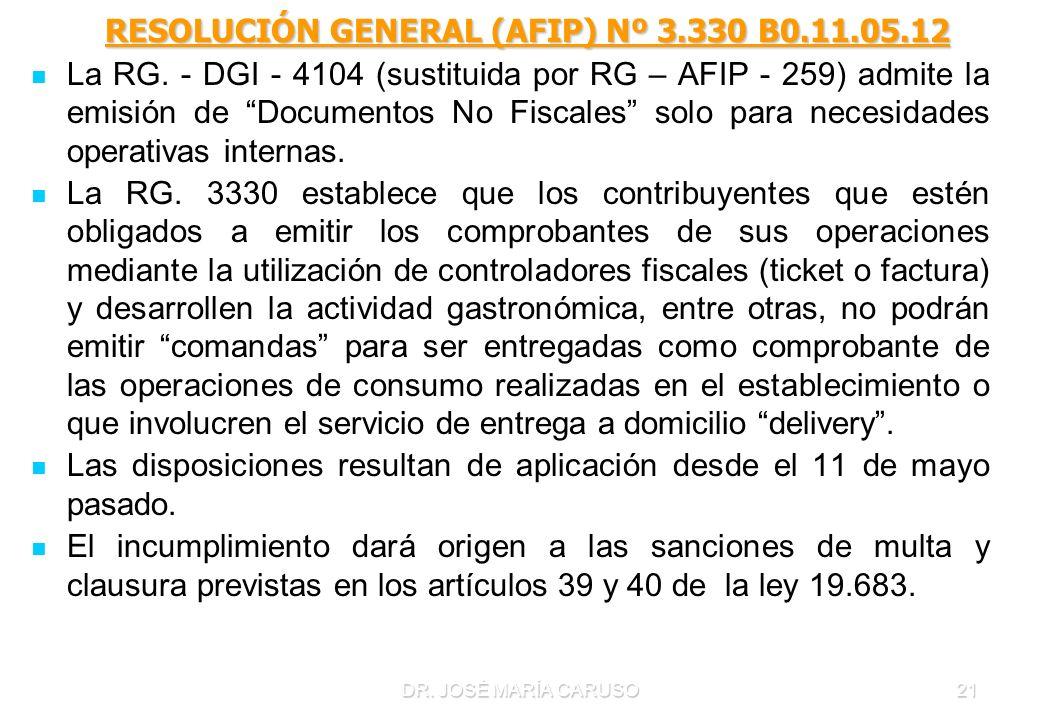 DR. JOSÉ MARÍA CARUSO21 RESOLUCIÓN GENERAL (AFIP) Nº 3.330 B0.11.05.12 RESOLUCIÓN GENERAL (AFIP) Nº 3.330 B0.11.05.12 La RG. - DGI - 4104 (sustituida
