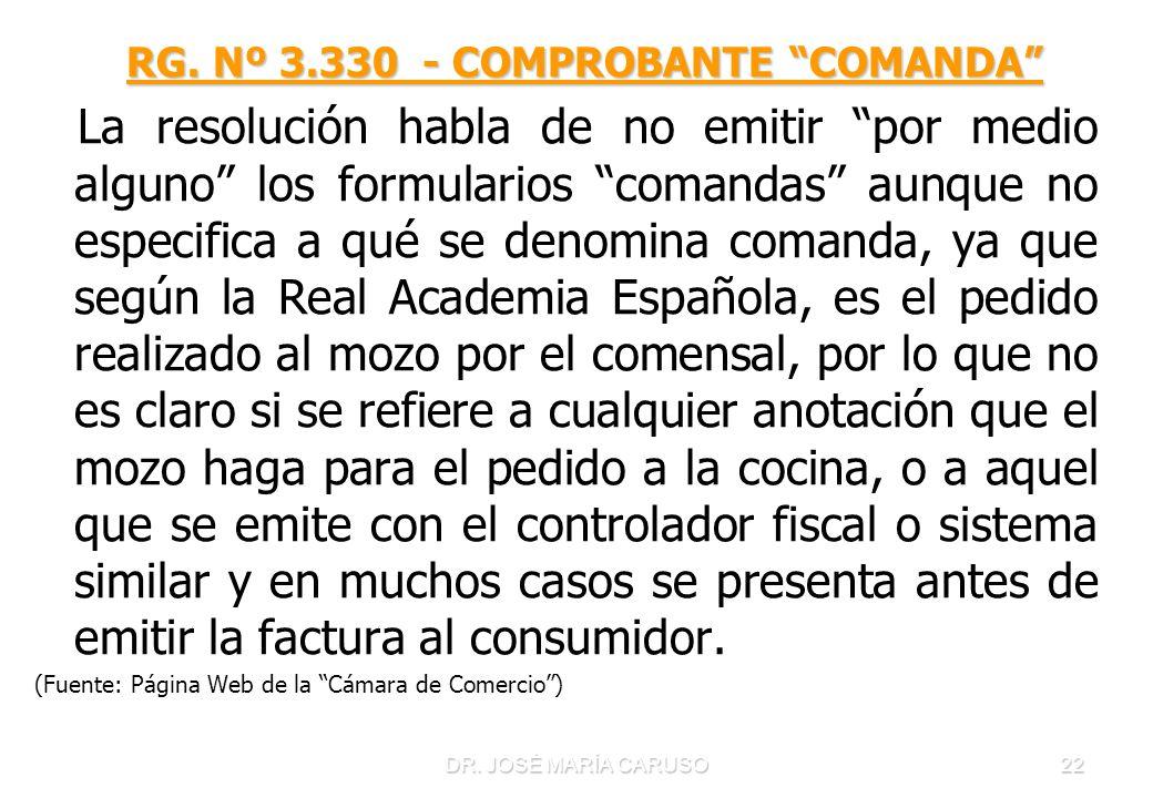 DR. JOSÉ MARÍA CARUSO22 RG. Nº 3.330 - COMPROBANTE COMANDA RG. Nº 3.330 - COMPROBANTE COMANDA La resolución habla de no emitir por medio alguno los fo