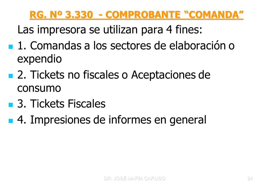 DR. JOSÉ MARÍA CARUSO24 RG. Nº 3.330 - COMPROBANTE COMANDA RG. Nº 3.330 - COMPROBANTE COMANDA Las impresora se utilizan para 4 fines: 1. Comandas a lo