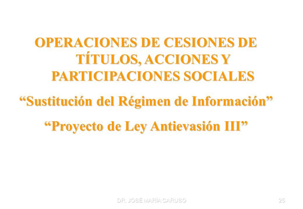 DR. JOSÉ MARÍA CARUSO25 OPERACIONES DE CESIONES DE TÍTULOS, ACCIONES Y PARTICIPACIONES SOCIALES Sustitución del Régimen de Información Proyecto de Ley