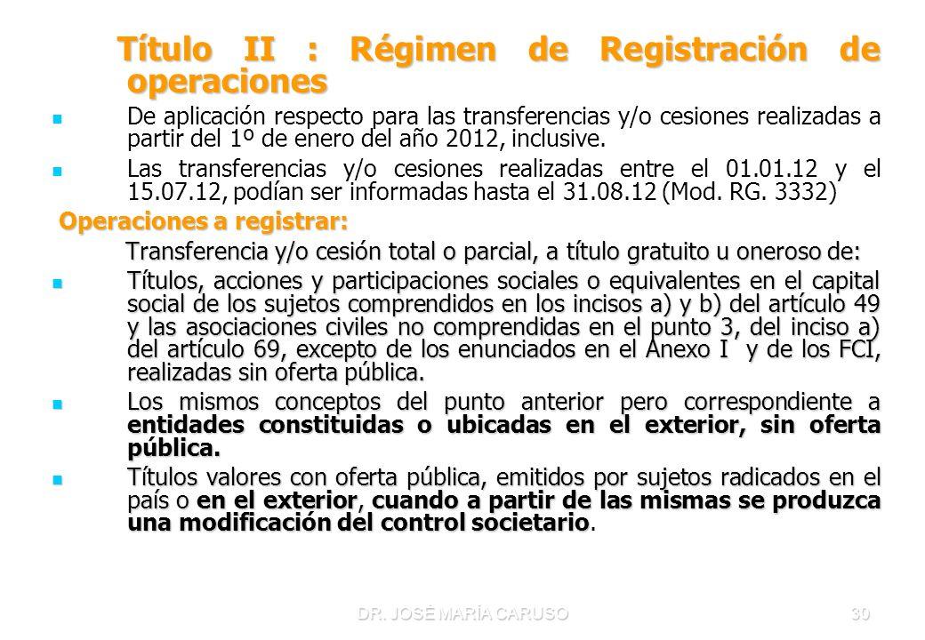 DR. JOSÉ MARÍA CARUSO30 Título II : Régimen de Registración de operaciones Título II : Régimen de Registración de operaciones De aplicación respecto p