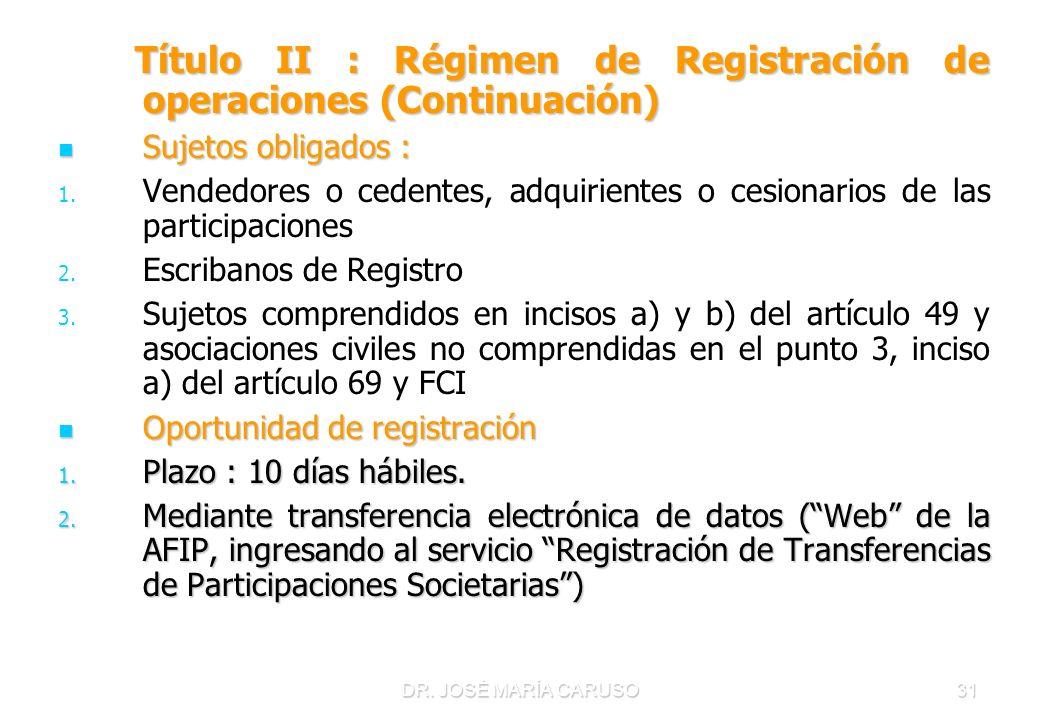 DR. JOSÉ MARÍA CARUSO31 Título II : Régimen de Registración de operaciones (Continuación) Título II : Régimen de Registración de operaciones (Continua