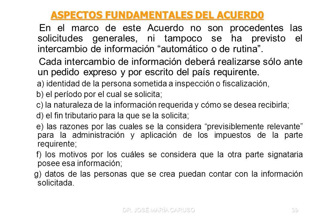 DR. JOSÉ MARÍA CARUSO39 ASPECTOS FUNDAMENTALES DEL ACUERD0 En el marco de este Acuerdo no son procedentes las solicitudes generales, ni tampoco se ha