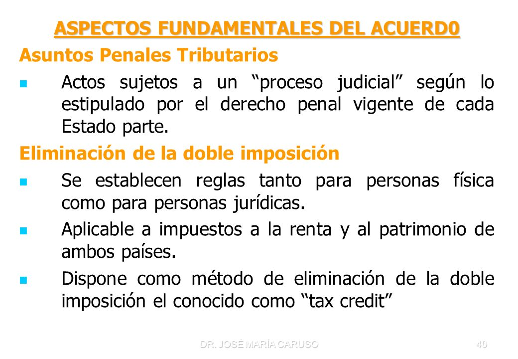 DR. JOSÉ MARÍA CARUSO40 ASPECTOS FUNDAMENTALES DEL ACUERD0 Asuntos Penales Tributarios Actos sujetos a un proceso judicial según lo estipulado por el