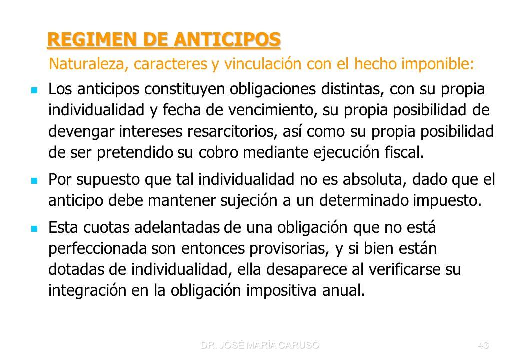 DR. JOSÉ MARÍA CARUSO43 REGIMEN DE ANTICIPOS REGIMEN DE ANTICIPOS Naturaleza, caracteres y vinculación con el hecho imponible: Los anticipos constituy