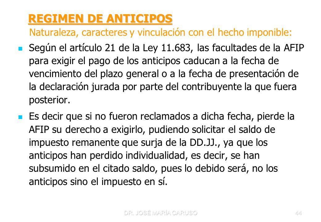 DR. JOSÉ MARÍA CARUSO44 REGIMEN DE ANTICIPOS REGIMEN DE ANTICIPOS Naturaleza, caracteres y vinculación con el hecho imponible: Según el artículo 21 de