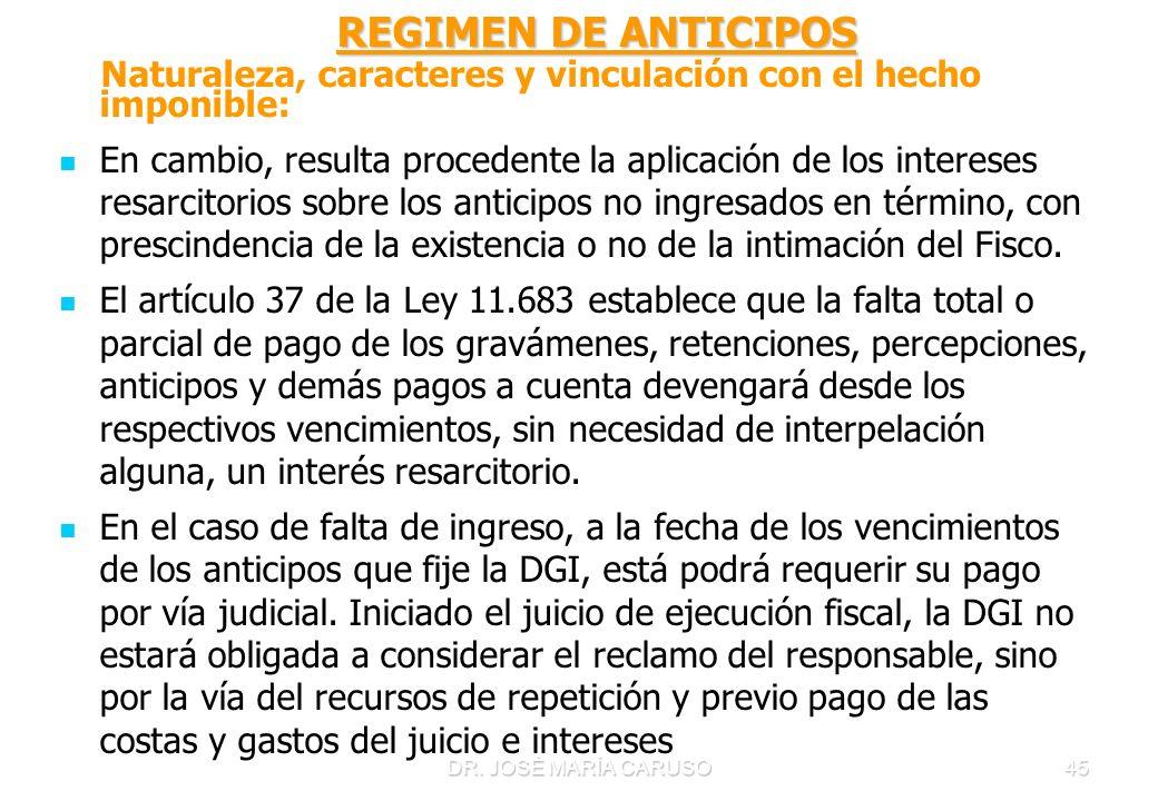 DR. JOSÉ MARÍA CARUSO45 REGIMEN DE ANTICIPOS REGIMEN DE ANTICIPOS Naturaleza, caracteres y vinculación con el hecho imponible: En cambio, resulta proc