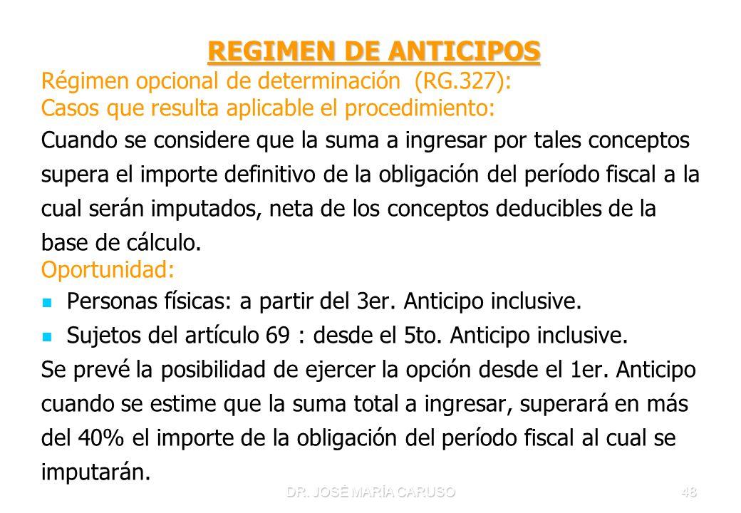 DR. JOSÉ MARÍA CARUSO48 REGIMEN DE ANTICIPOS Régimen opcional de determinación (RG.327): Casos que resulta aplicable el procedimiento: Cuando se consi
