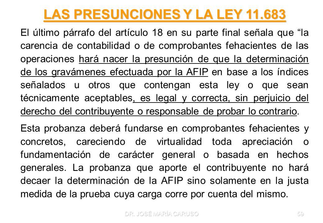 DR. JOSÉ MARÍA CARUSO59 LAS PRESUNCIONES Y LA LEY 11.683 El último párrafo del artículo 18 en su parte final señala que la carencia de contabilidad o