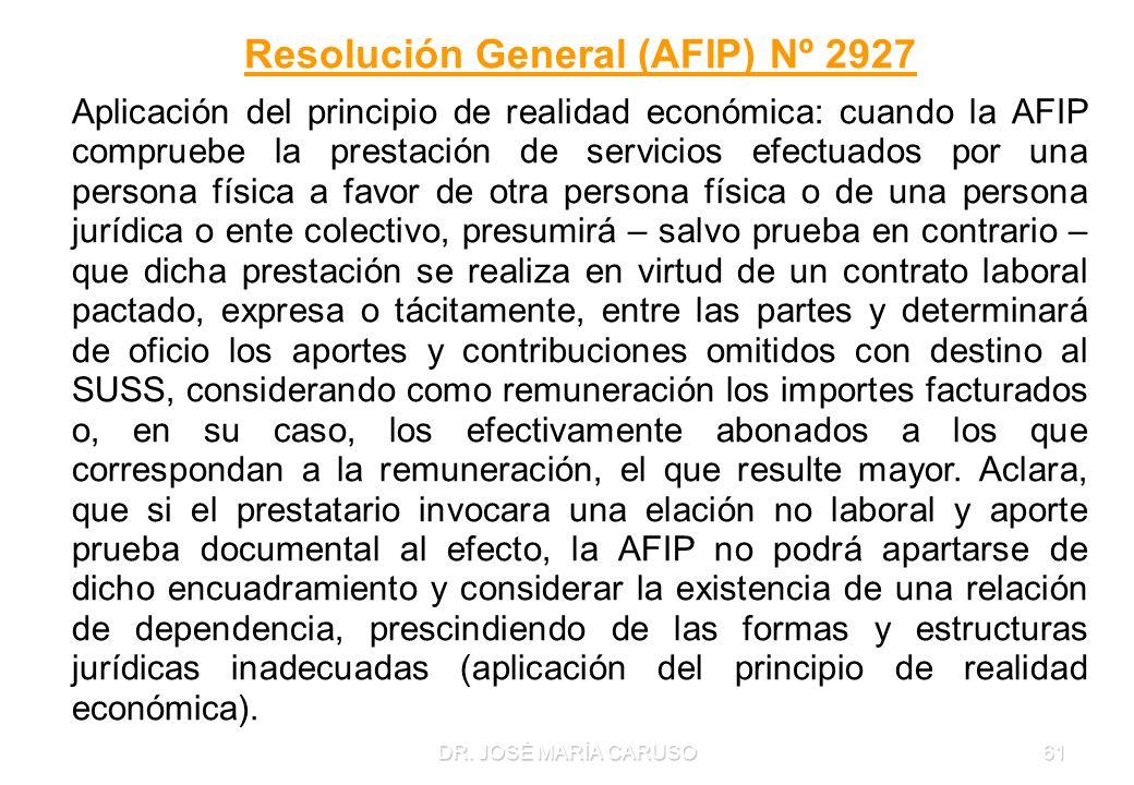 DR. JOSÉ MARÍA CARUSO61 Resolución General (AFIP) Nº 2927 Aplicación del principio de realidad económica: cuando la AFIP compruebe la prestación de se