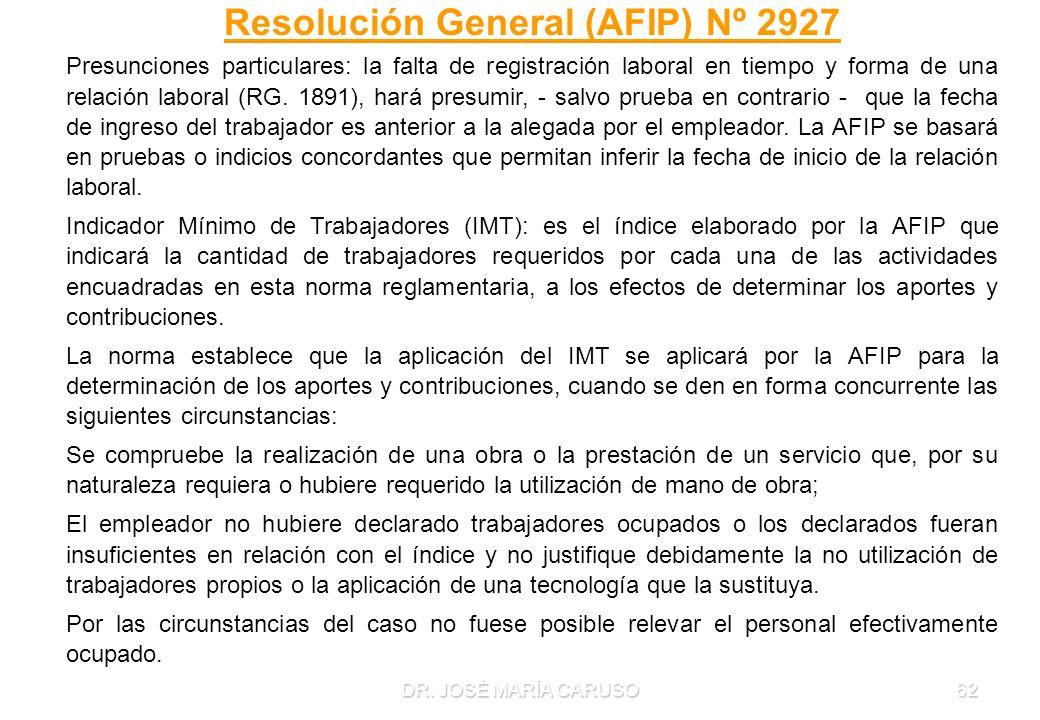 DR. JOSÉ MARÍA CARUSO62 Resolución General (AFIP) Nº 2927 Presunciones particulares: la falta de registración laboral en tiempo y forma de una relació