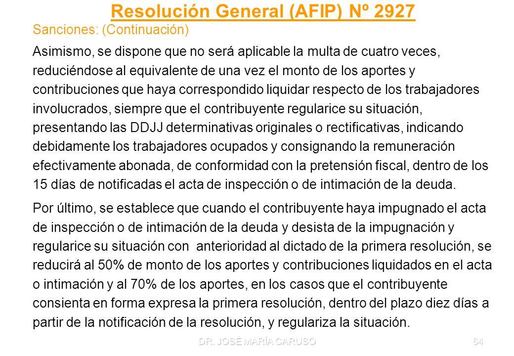 DR. JOSÉ MARÍA CARUSO64 Resolución General (AFIP) Nº 2927 Sanciones: (Continuación) Asimismo, se dispone que no será aplicable la multa de cuatro vece
